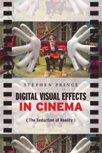 Digital Visual Effects in Cinema The Seduction of Reality-[Stephen Prince]